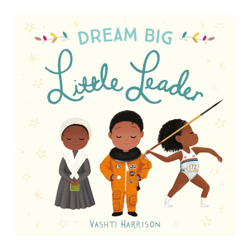 Dream_Big_Little_Leader_Pappbilderbuch_tebalou